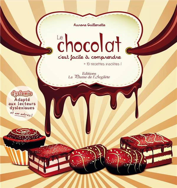 Le chocolat c'est facile à comprendre + 10 recettes insolites