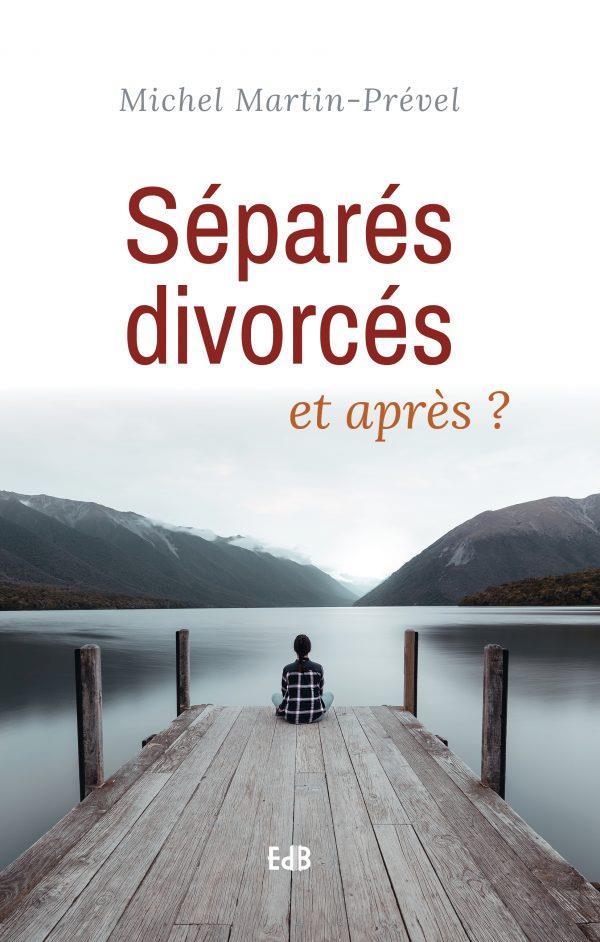SEPARES, DIVORCES, ET APRES ?