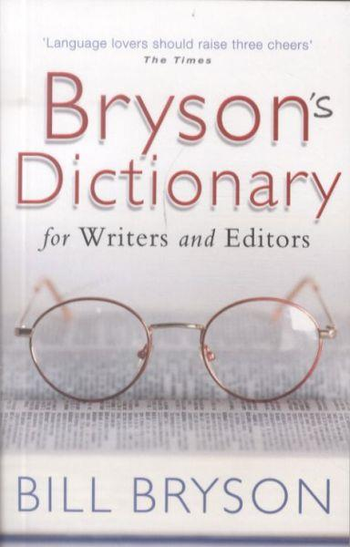 BRYSON''S DICTIONARY: FOR WRITERS AND EDITORS