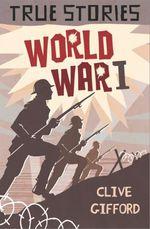 Vente Livre Numérique : True Stories: World War One  - Clive Gifford