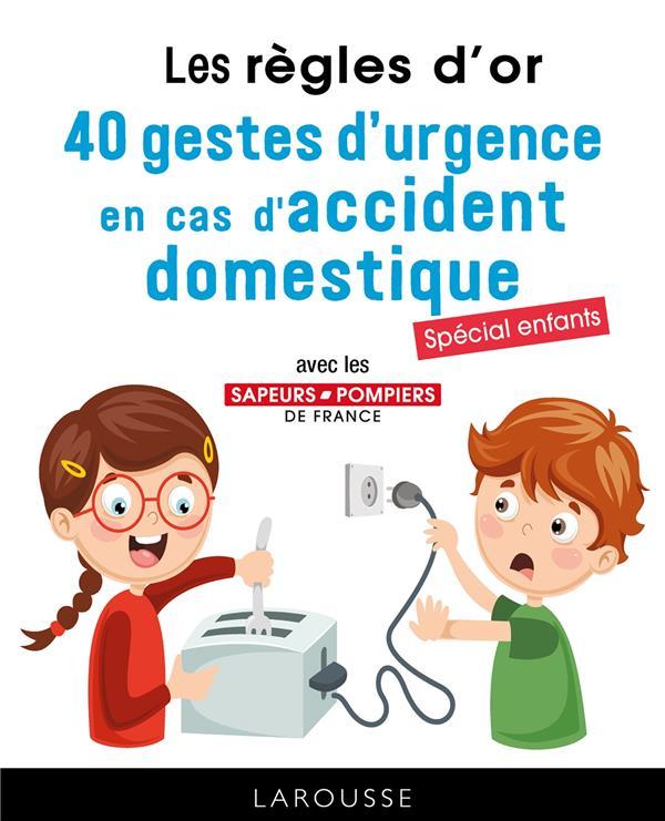 XXX - LES REGLES D'OR - 40 GESTES D'URGENCE EN CAS D'ACCIDENT DOMESTIQUE - TOUT CONNAITRE DES GESTES QUI S