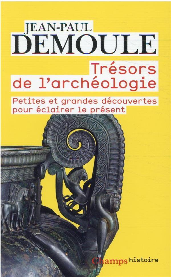 Trésors de l'archéologie ; petites et grandes découvertes pour éclairer le présent
