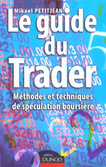 Le Guide Du Trader - Methodes Et Techniques De Speculation Boursiere