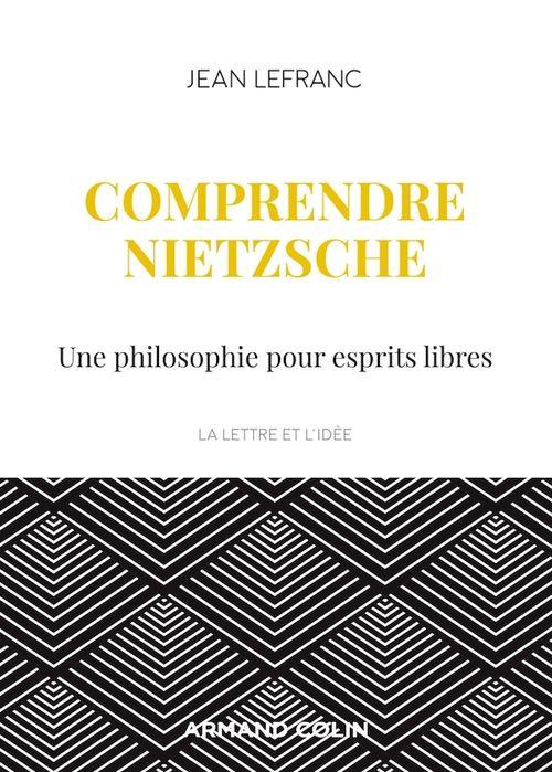 Comprendre Nietzsche ; une philosophie pour esprits libres