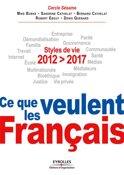Vente Livre Numérique : 2012-2017, Ce que veulent les Français  - Mike Burke  - Bernard Cathelat  - Sandrine Cathelat  - Denis Quénard  - Robert Ebguy  - Cercle Sésame