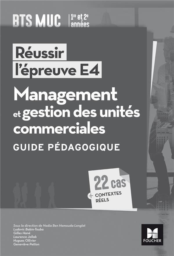 réussir l'épreuve E4 ; management et gestion des unités commerciales ; BTS MUC ; guide pédagogique