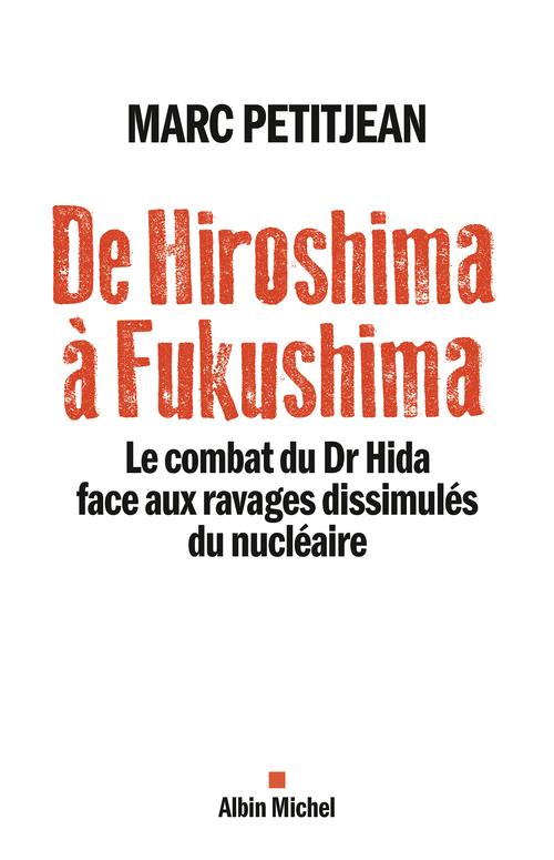 De Hiroshima à Fukushima ; le combat du Dr Hida face aux ravages dissimulés du nucléaire