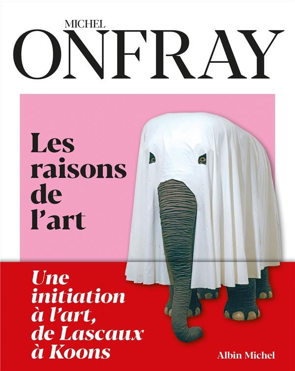 Les raisons de l'art : une initiation à l'art, de Lascaux à Koons