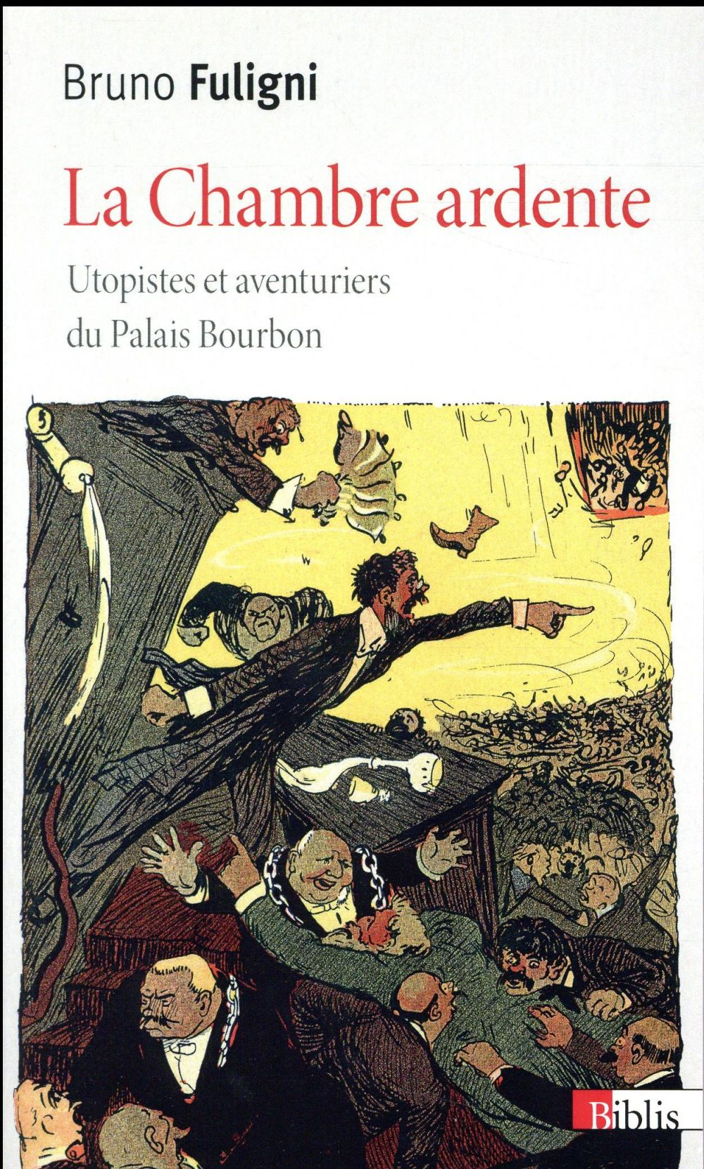 La chambre ardente ; utopistes et aventuriers du Palais Bourbon