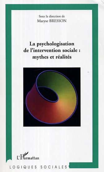 La psychologisation de l'intervention sociale: mythes et realites