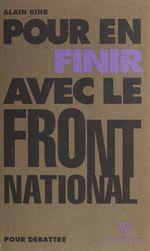 Pour en finir avec le Front national  - Alain Bihr