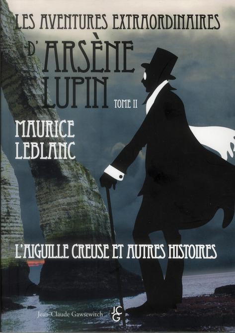 Les aventures extraodinaires d'Arsène Lupin t.2 ; l'aiguille creuse et autres histoires