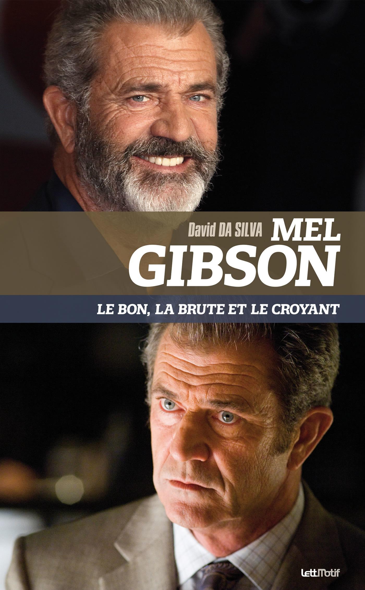 Mel Gibson ; le bon, la brute et le croyant