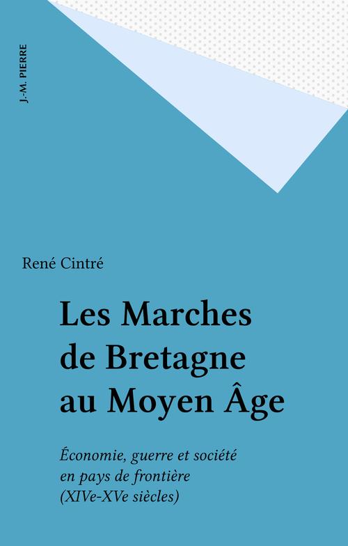Les Marches de Bretagne au Moyen Âge  - René Cintré