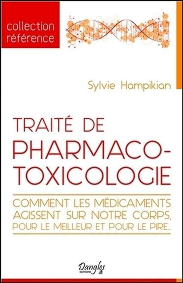 Traité de pharmaco-toxicologie ; comment les médicaments agissent sur notre corps, pour le meilleur et pour le pire...