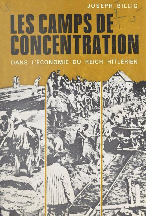 Les camps de concentration dans l'économie du Reich hitlérien  - Joseph Billig