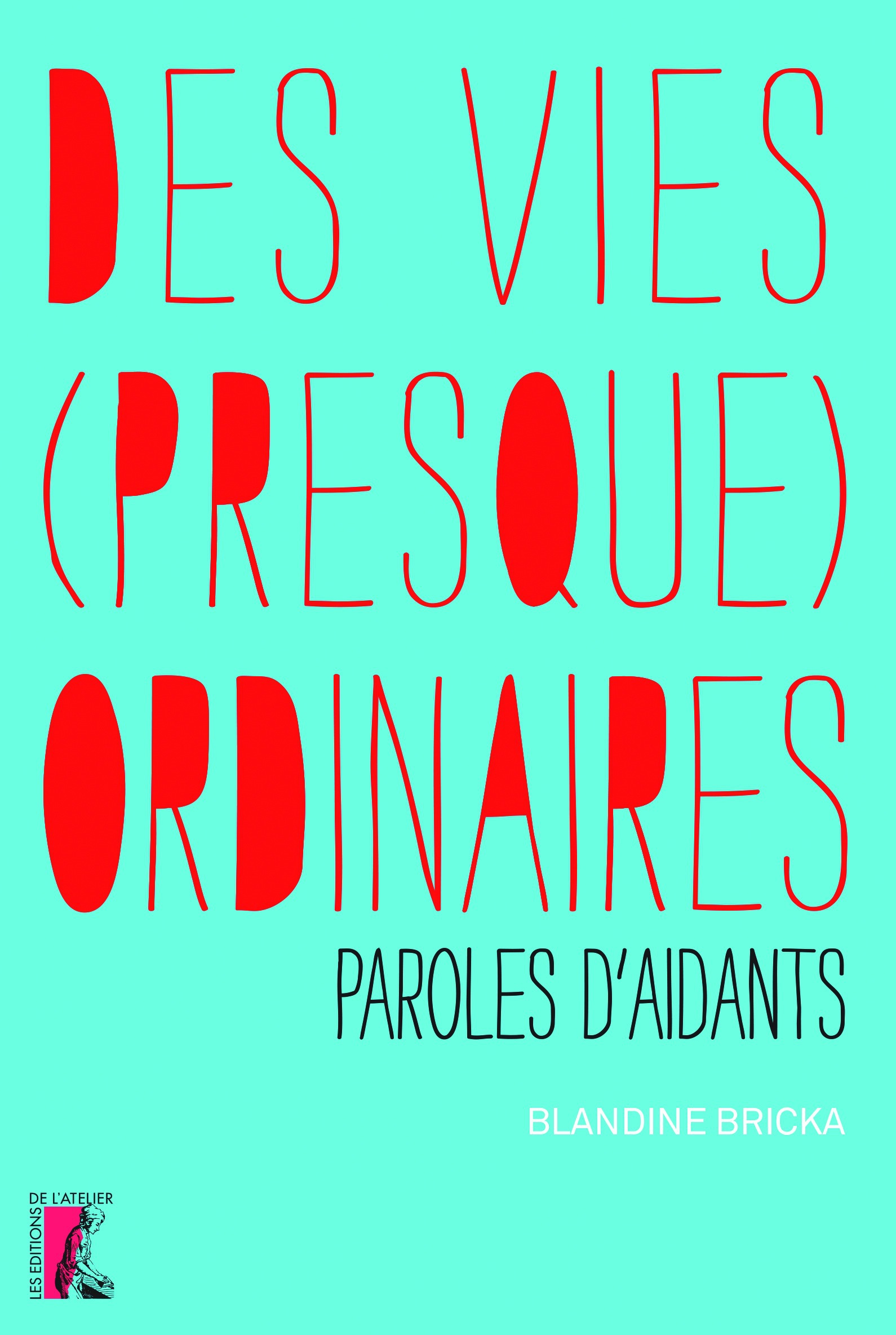 Des vies (presque) ordinaires ; paroles d'aidants
