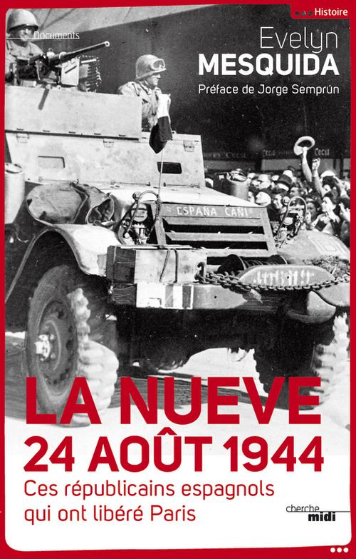 La nueve 24 aout 1944 ; ces républicains espagnols qui ont libéré Paris