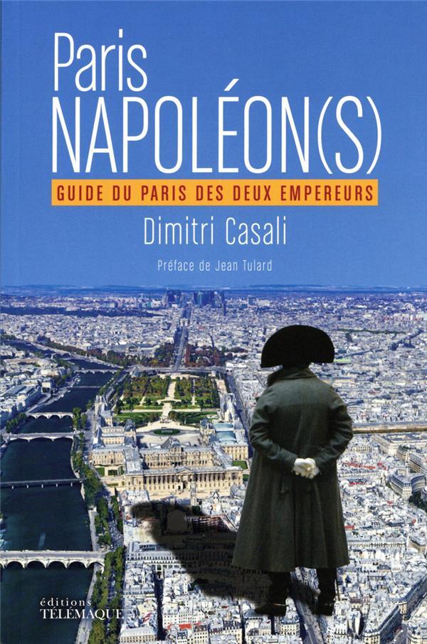 Paris Napoléon(s) ; guide du Paris des deux empereurs