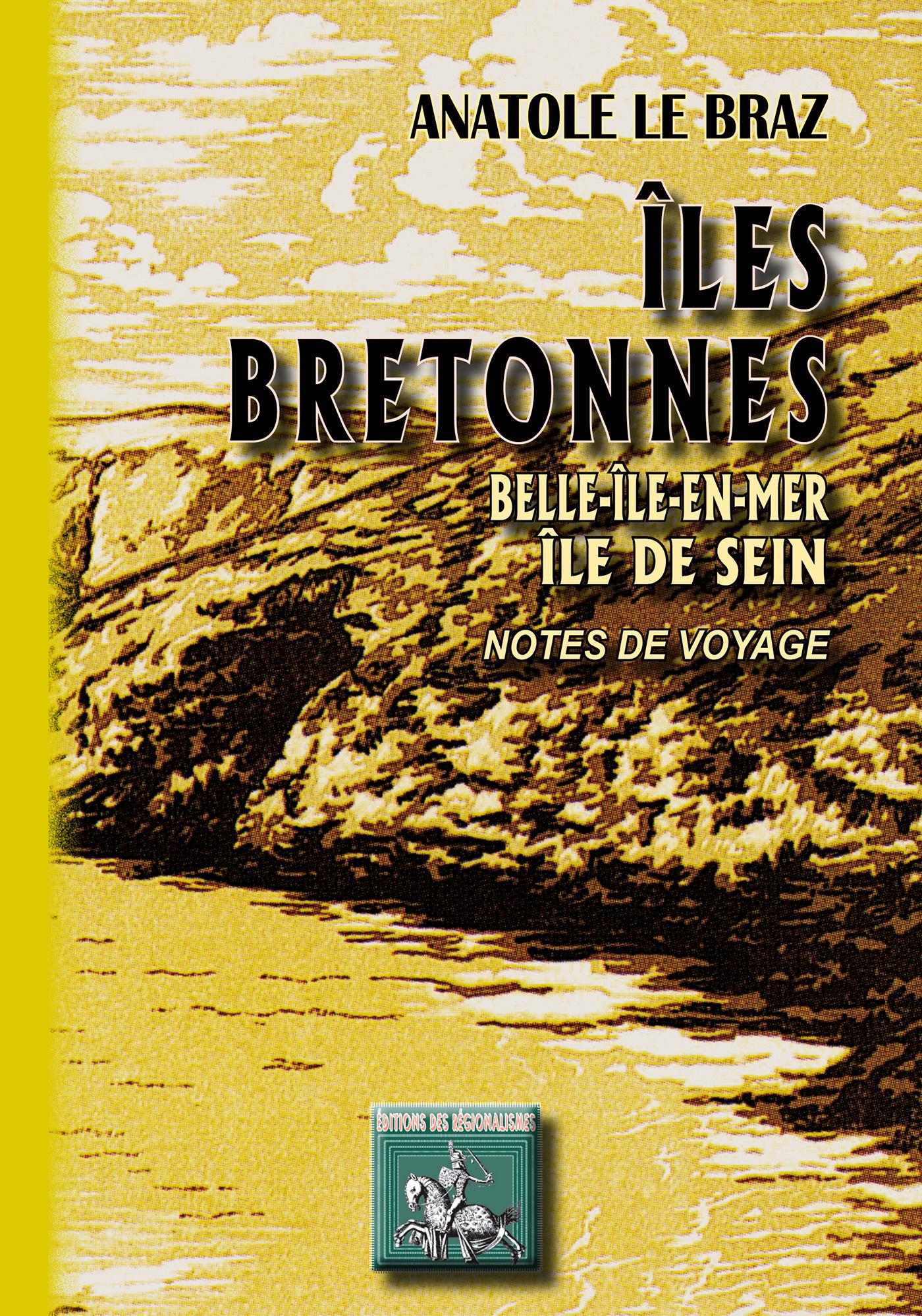 îles bretonnes : Belle-Ile-en-Mer, île de Sein ; notes de voyage