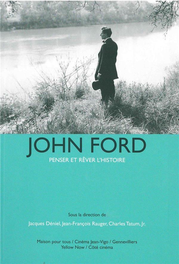 John Ford, penser et rêver l'histoire