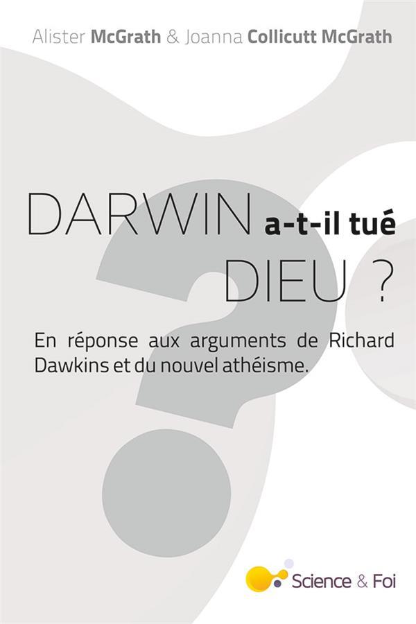 Darwin a-t-il tué Dieu? ; en réponse aux arguments de Richard Dawkins et du nouvel athéisme