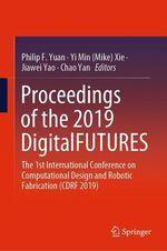 Proceedings of the 2019 DigitalFUTURES  - Jiawei Yao - Chao Yan - Philip F. Yuan - Yi Min (Mike) Xie