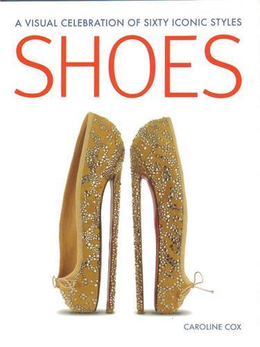 Shoes a visual celebration of sixty iconic styles /anglais