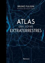 Vente Livre Numérique : Atlas des zones extraterrestres  - Bruno FULIGNI