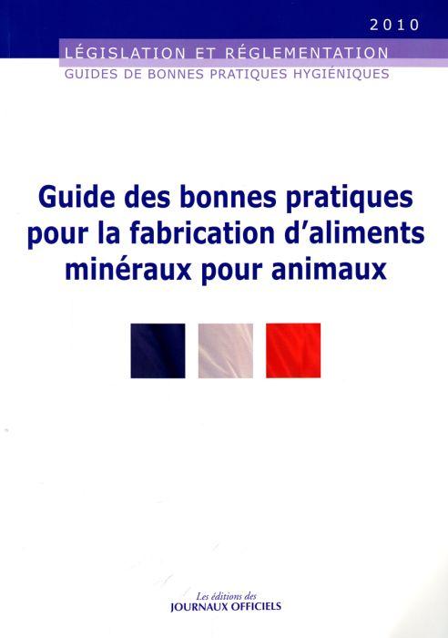 Guide des bonnes pratiques pour la fabrication d'aliments mineraux pour animaux (édition 2010)