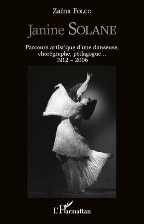 Janine Solane ; parcours artistique d'une danseuse, chorégraphe, pédagogue... (1912-2006)