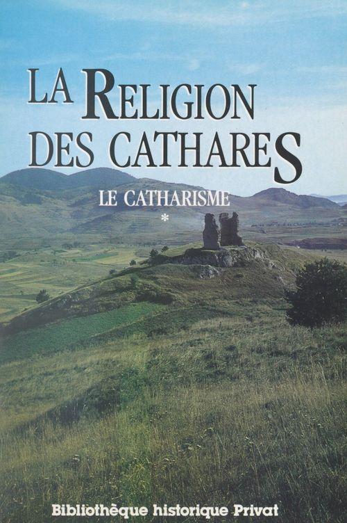 Le catharisme (1). La religion des Cathares