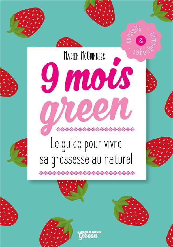 9 mois green ; le guide pour vivre sa grossesse au naturel