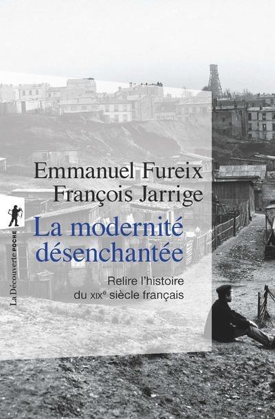La modernité désenchantée ; relire l'histoire du XIXe siècle français
