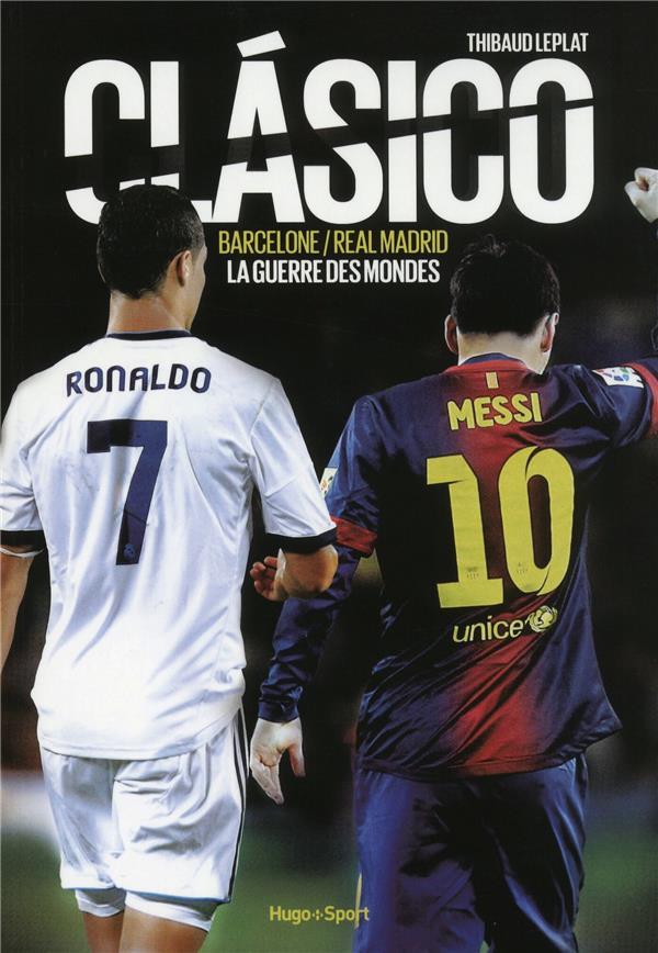 Clasico ; Barelone/Real Madrid ; La Guerre Des Mondes