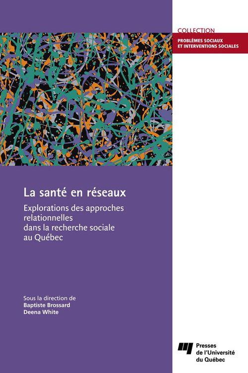 La santé en réseaux ; explorations des approches relationnelles dans la recherche sociale au Québec