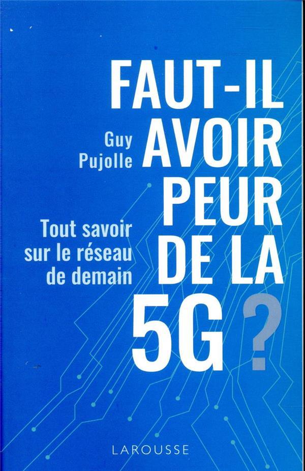 PUJOLLE, GUY - FAUT-IL AVOIR PEUR DE LA 5G ?  -  TOUT SAVOIR SUR LE RESEAU DE DEMAIN