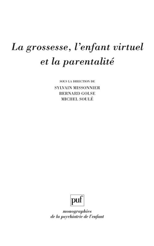 Vente EBooks : La grossesse, l'enfant virtuel et la parentalité  - Bernard Golse  - Sylvain Missonnier  - Michel SOULE