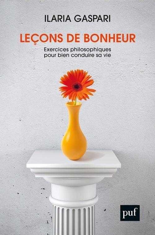 Leçons de bonheur ; exercices philosophiques pour bien conduire sa vie
