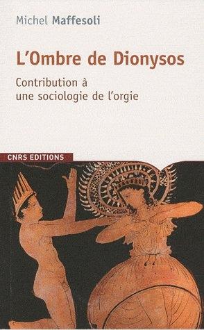 L'ombre de Dionysos ; contribution à une sociologie de l'orgie