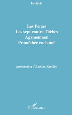 Les perses ; les sept contre Thèbes ; Agamemnon ; Prométhée enchaîné