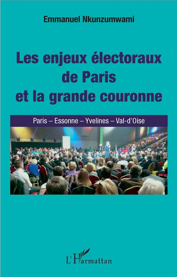 Les enjeux electoraux de Paris et la grande couronne ; Paris, Essonne, Yvelines, Val d'Oise