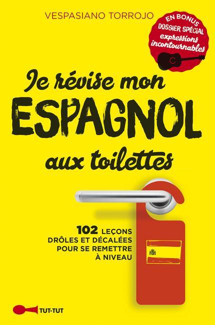 Je révise mon espagnol aux toilettes ; 102 leçons drôles et décalées pour se remettre à niveau