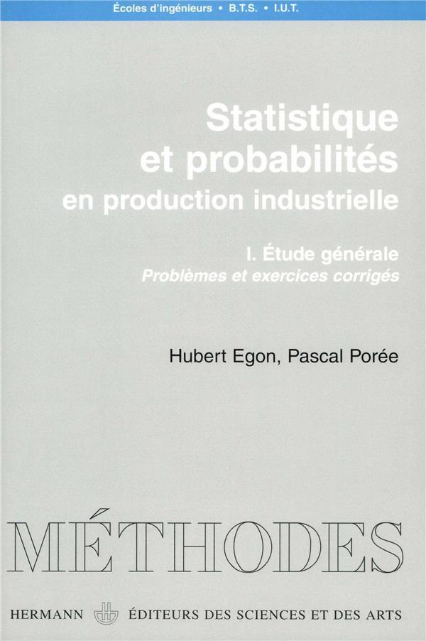 Statistiques et probabilités en production industrielle t.1 ; étude générale : problèmes et exercices corrigés