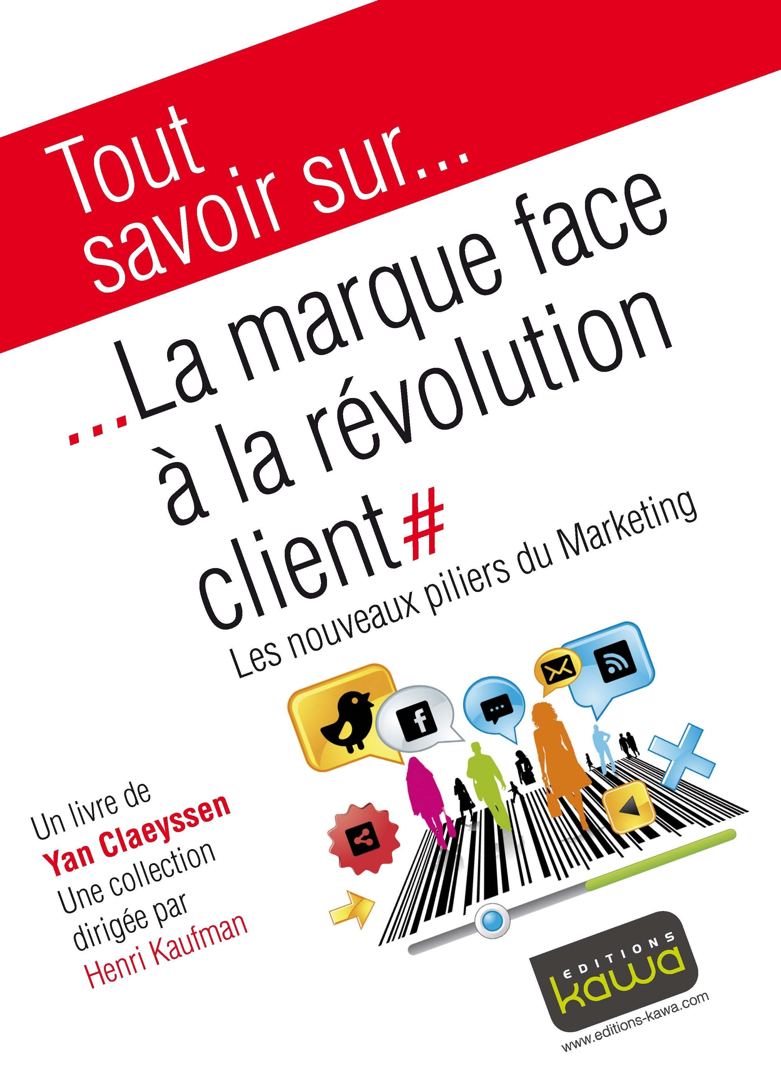 Tout savoir sur... ; la marque face à la révolution client ; les nouveaux piliers du marketing