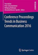 Conference Proceedings Trends in Business Communication 2016  - Wolfgang Reitberger - Alexandra Brunner-Sperdin - Timo Becker - Peter Schneckenleitner