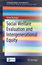 Social Welfare Evaluation and Intergenerational Equity  - Kohei Kamaga