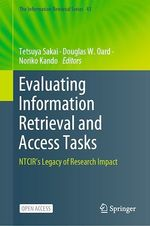 Evaluating Information Retrieval and Access Tasks  - Noriko Kando - Tetsuya Sakai - Douglas W. Oard