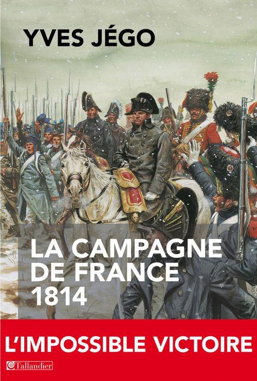 La campagne de France, 1814 ; l'impossible victoire