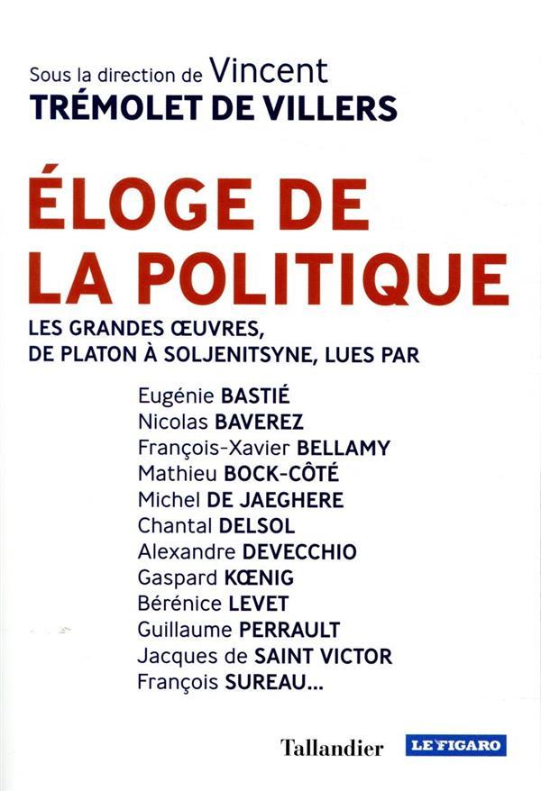 ELOGE DE LA POLITIQUE  -  LES GRANDES œUVRES, DE PLATON A SOLJENITSYNE